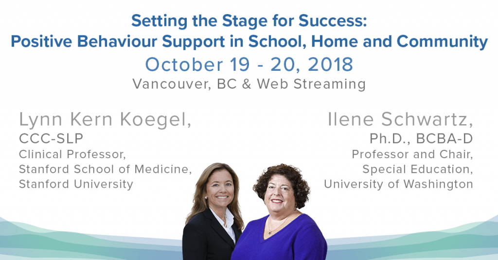 Setting the Stage for Success: Positive Behaviour Support in School, Home and Community Friday & Saturday, October 19 & 20 Vancouver