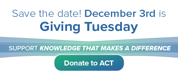 Giving Tuesday is December 3rd - Donate to ACT